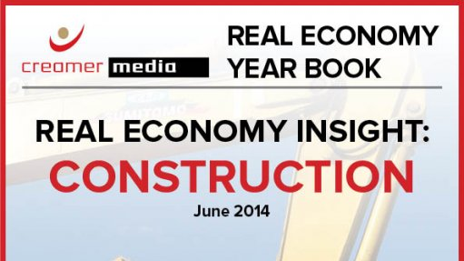 Creamer Media publishes Real Economy Insight: Construction 2014 research report