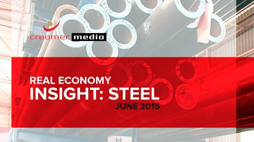 Creamer Media publishes Real Economy Insight: Steel 2015 brief