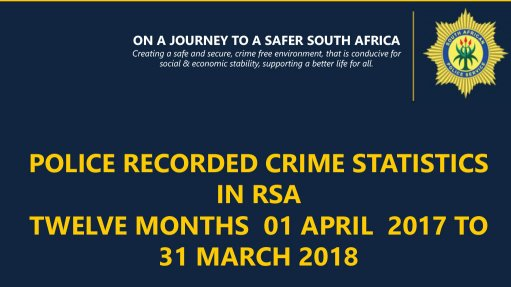 Police Recorded Crime Statistics In RSA – Twelve Months 01 April 2017 To 31 March 2018