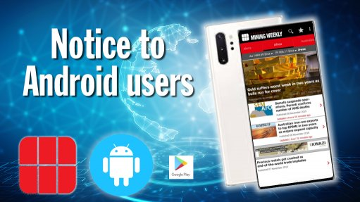 Notice to Android App users of Mining Weekly, Engineering News and Polity