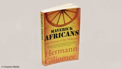 Maverick Africans: The shaping of the Afrikaners – Hermann Giliomee