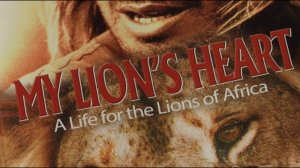 My Lion's Heart – A life for the lions of Africa