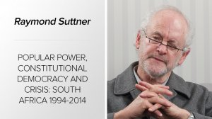 Popular power, constitutional democracy and crisis: South Africa 1994-2014 (November 2014)