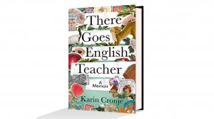 There Goes English Teacher: A Memoir – Karin Cronje