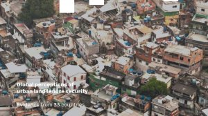 Global perceptions of urban land tenure security report – Evidence from 33 Countries
