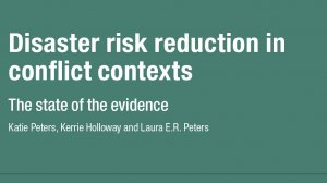 Disaster risk reduction in conflict contexts: the state of the evidence