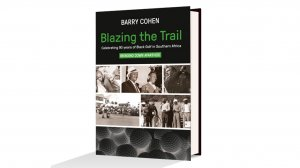 Blazing the Trail: Celebrating 90 years of Black Golf in Southern Africa – Barry Cohen