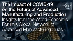 The Impact of COVID-19 on the Future of Advanced Manufacturing and Production: Insights from the World Economic Forum's Global Network of Advanced Manufacturing Hubs