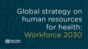 Global strategy on human resources for health: Workforce 2030
