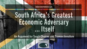 South Africa's Greatest Economic Adversary…Itself. An Argument for Tough Choices and Transactionalism