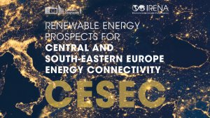 Renewable Energy Prospects for Central and South-Eastern Europe Energy Connectivity (CESEC)