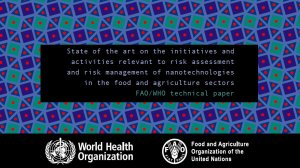 State of the art on the initiatives and activities relevant to risk assessment and risk management of nanotechnologies in the food and agriculture sectors: FAO/WHO technical paper