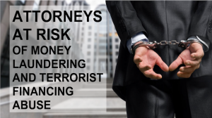 Attorneys at risk of money laundering and terrorist financing abuse