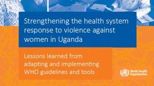 Strengthening the health system response to violence against women in Uganda