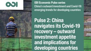 Economic Pulse 2: China navigates its Covid-19 recovery – outward investment appetite and implications for developing countries
