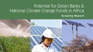Potential for Green Banks & National Climate Change Funds in Africa - Scoping Report