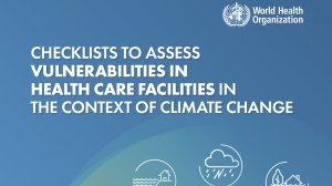 Checklists to Assess vulnerabilities in Health Care Facilities in the Context of Climate Change