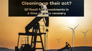 Cleaning up their act? G7 fossil fuel investments in a time of green recovery