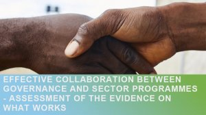Effective collaboration between governance and sector programmes: Assessment of the evidence on what works